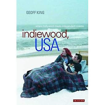 Indiewood, USA: Where Hollywood Meets Independent Cinema (International Library of Cultural Studies)