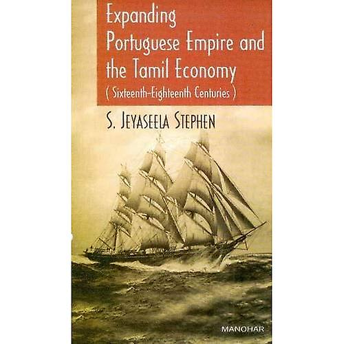 Expanding Portuguese Empire and the Tamil Economy  Sixteenth-Eighteenth Centuries
