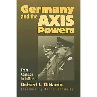 Germany and the Axis Powers From Coalition to Collapse by DiNardo & Richard L.