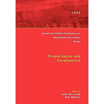 Jaarlijkse World Bank Conference on Development Economics 2008 Global particuliere Sector and Development door Bourguignon & Francois