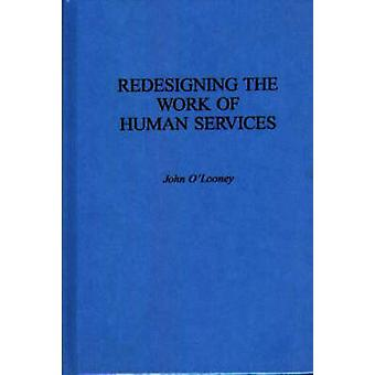 Redesigning the Work of Human Services by OLooney & John