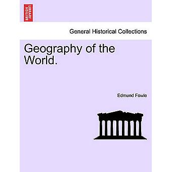 Geography of the World. by Fowle & Edmund