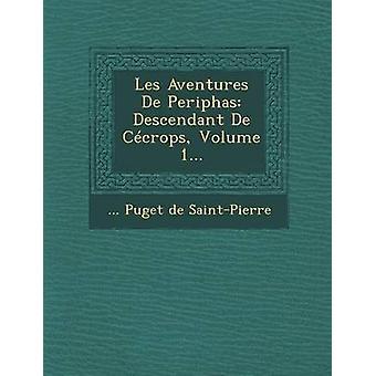 Les Aventures de Periphas Descendant de Cecrops Volume 1... by Puget De SaintPierre