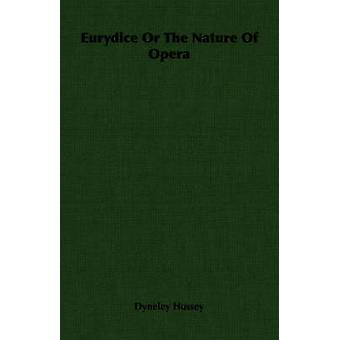 Eurydice Or The Nature Of Opera by Hussey & Dyneley