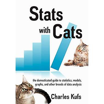 Stats with Cats The Domesticated Guide to Statistics Models Graphs and Other Breeds of Data Analysis by Kufs & Charles