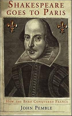 Shakespeare Goes to Paris How the Bard Conquerouge France by Pemble & John