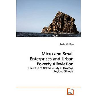 Micro and Small Enterprises and Urban             Poverty Alleviation by Elfeta & Daniel W.