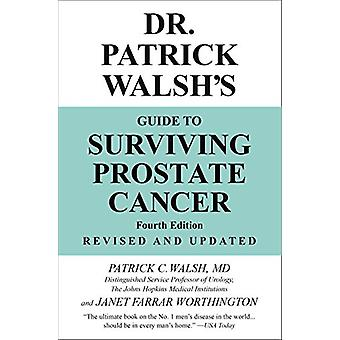 Dr. Patrick Walsh's Guide to Surviving Prostate Cancer (Fourth Editio