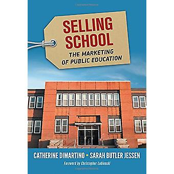 Selling School - The Marketing of Public Education by Catherine DiMart