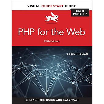 PHP for the Web - Visual Quickstart Guide (5th Revised edition) by Lar