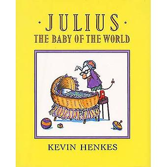 Julius - the Baby of the World by Kevin Henkes - Kevin Henkes - 97806