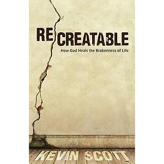 ReCreatable - How God Heals the Brokenness of Life by Kevin Scott - 97