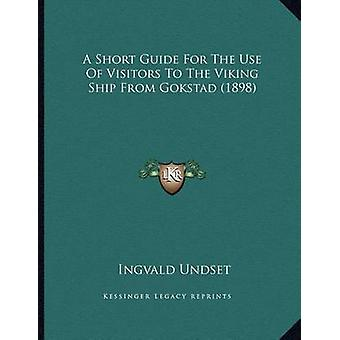 A Short Guide for the Use of Visitors to the Viking Ship from Gokstad
