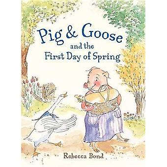 Pig and Goose and the First Day of Spring by Rebecca Bond - 978158089