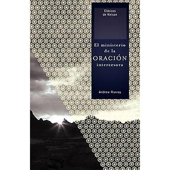 El Ministerio de la Oracion Intercesora by Andrew Murray - 9781602553