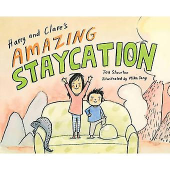 Harry and Clare's Amazing Staycation by Ted Staunton - Mika Song - 97