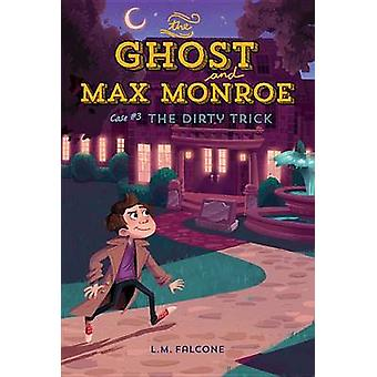 The Ghost and Max Monroe Case #3 - The Dirty Trick by L M Falcone - Ki
