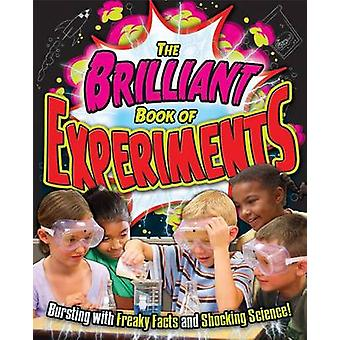 The Brilliant Book of Experiments - Bursting with Freaky Facts and Sho