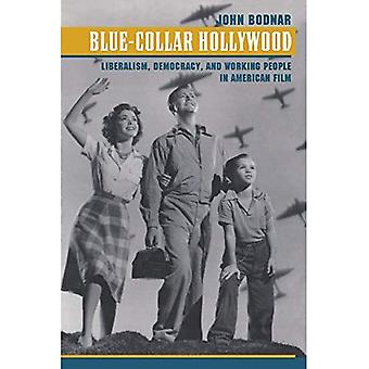 Blue-Collar Hollywood: Liberalism, Democracy, and Working People in American Film