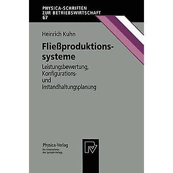 Flieproduktionssysteme  Leistungsbewertung Konfigurations und Instandhaltungsplanung by Kuhn & Heinrich