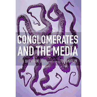 Conglomerates and the Media by Erik Barnouw - Todd Gitlin - Mark Cris