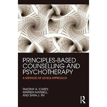 PrinciplesBased Counselling and Psychotherapy by Timothy A. Carey & Warren Mansell & Sara Tai