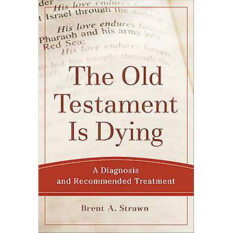The Old Testament Is Dying - A Diagnosis and Recommended Treatment by