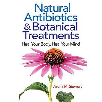 Natural Antibiotics & Botanical Treatments - Heal Your Body - Heal You