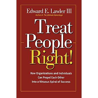 Treat People Right! - How Organizations and Individuals Can Propel Eac