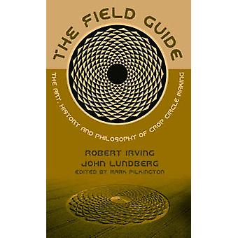 The Field Guide - The Art - History & Philosophy of Crop Circle Making