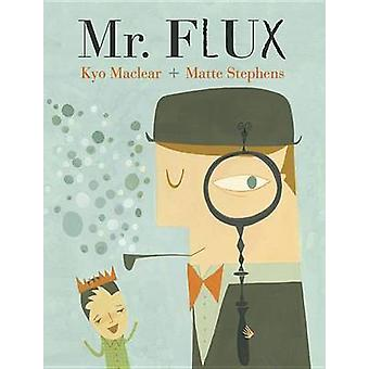 Mr. Flux by Kyo Maclear - Matte Stephens - 9781554537815 Book