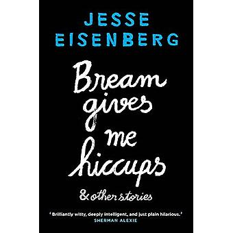 Bream Gives Me Hiccups and Other Stories (Main) by Jesse Eisenberg -