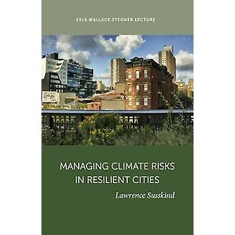Managing Climate Risks in Resilient Cities by Lawrence Susskind - 978