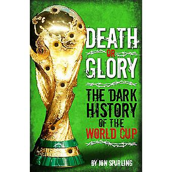 Death or Glory - The Dark History of the World Cup by Jon Spurling - 9