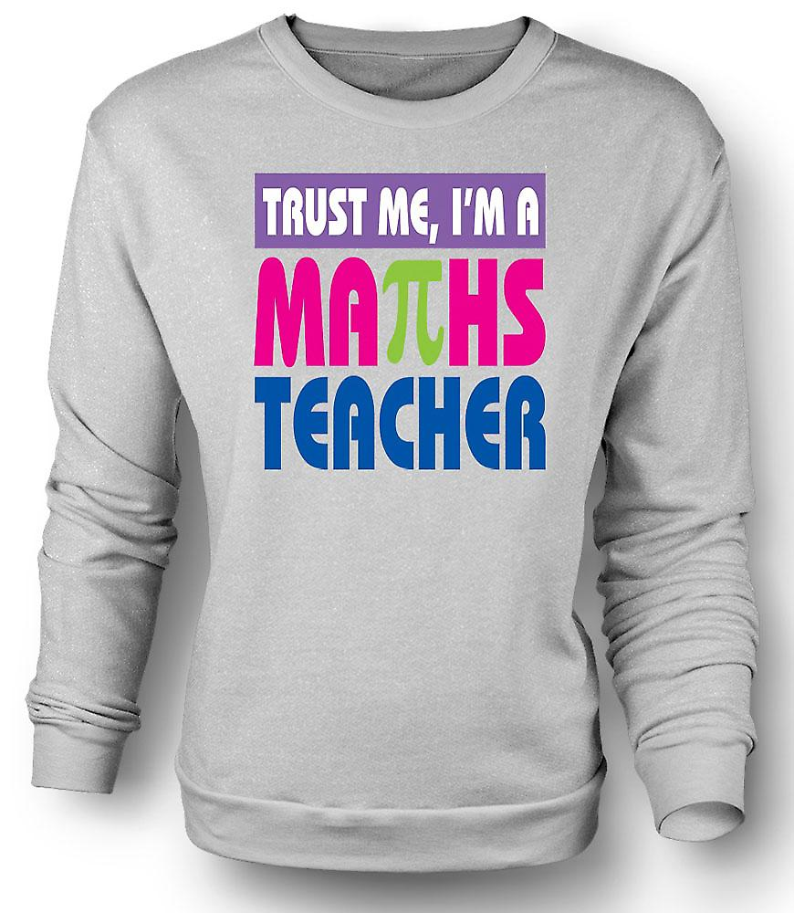 Mens Sweatshirt Trust Me I'm A Maths Teacher - Funny