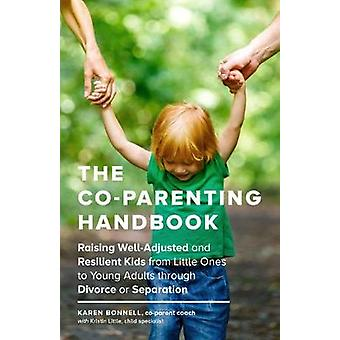 The Co-Parents Handbook - Raising Well-Adjusted and Resilient Kids fro