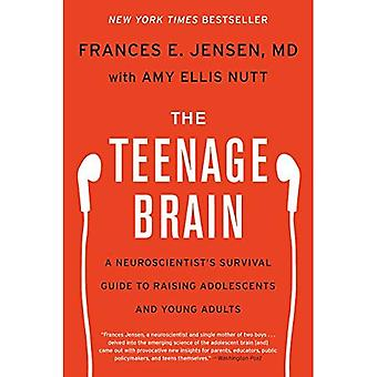 The Teenage Brain: A Neuroscientist's Survival Guide to Raising Adolescents and Young Adults
