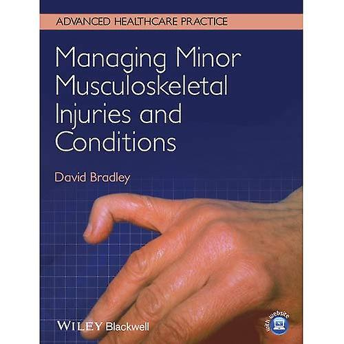 Managing Minor Musculoskeletal Injuries and Conditions  A Workbook for Clinical Autonomous Practice (Advanced...