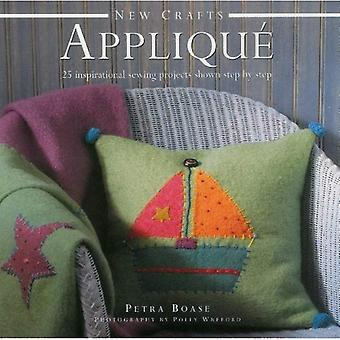 New Crafts: Applique: 25 Inspirational Sewing Projects Shown Step by Step