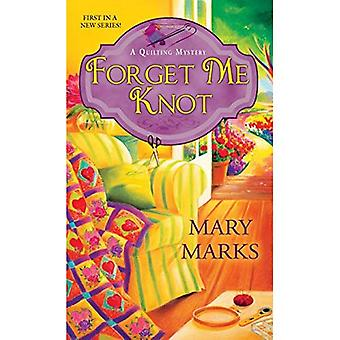 Forget Me Knot (Quilting Mysteries (Mary Marks))