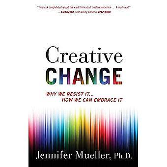 Changement créatif: Pourquoi nous y résister... Comment nous pouvons embrasser