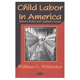Child Labor in America History, Policy and Legislative Issues