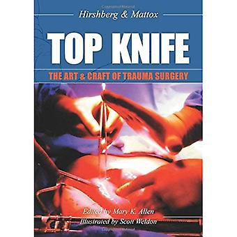Top Knife: the Art and Craft of Trauma Surgery: The Art and Craft of Trauma Surgery