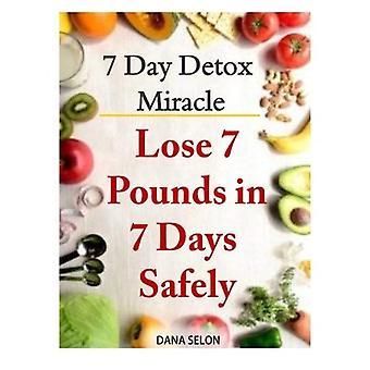 7-daagse Detox wonder: Lose 7 pond in 7 dagen veilig: zuiveren van je lichaam met het wonder van Detox