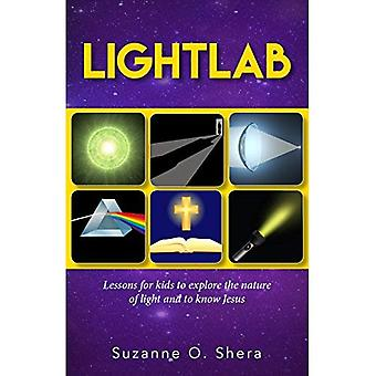 Lightlab: Lessons for Kids to Explore the Nature of Light and to Know Jesus