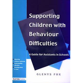 Supporting Children with Behaviour Difficulties A Guide for Assistants in Schools by Fox & Glenys