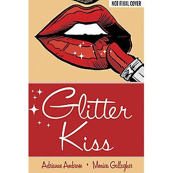 Glitter Kiss by Monica Gallagher - Adrianne Ambrose - 9781620100820 B