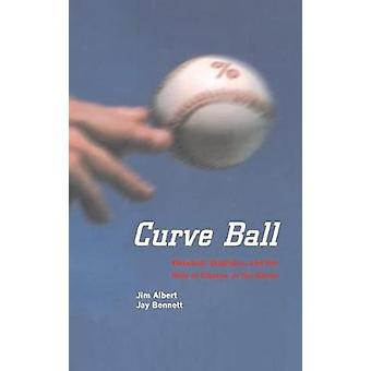 Curve Ball  Baseball Statistics and the Role of Chance in the Game by Albert & Jim