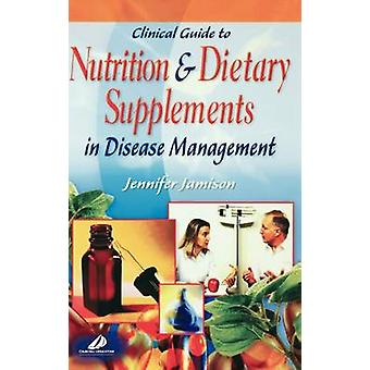 Clinical Guide to Nutrition and Dietary Supplements in Disease Management by Jamison & Jennifer R.