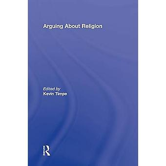 Arguing about Religion by Timpe Kevin